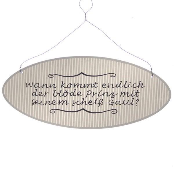 """Holzschild """"Wann kommt endlich der blöde Prinz mit seinem scheiss Gaul?"""" 19,5 x 8,5 cm oval"""