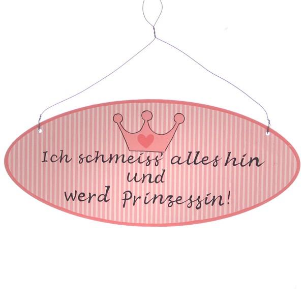 """Holzschild """"Ich schmeiss' alles hin und werd' Prinzessin!"""" 19,5 x 8,5 cm oval"""